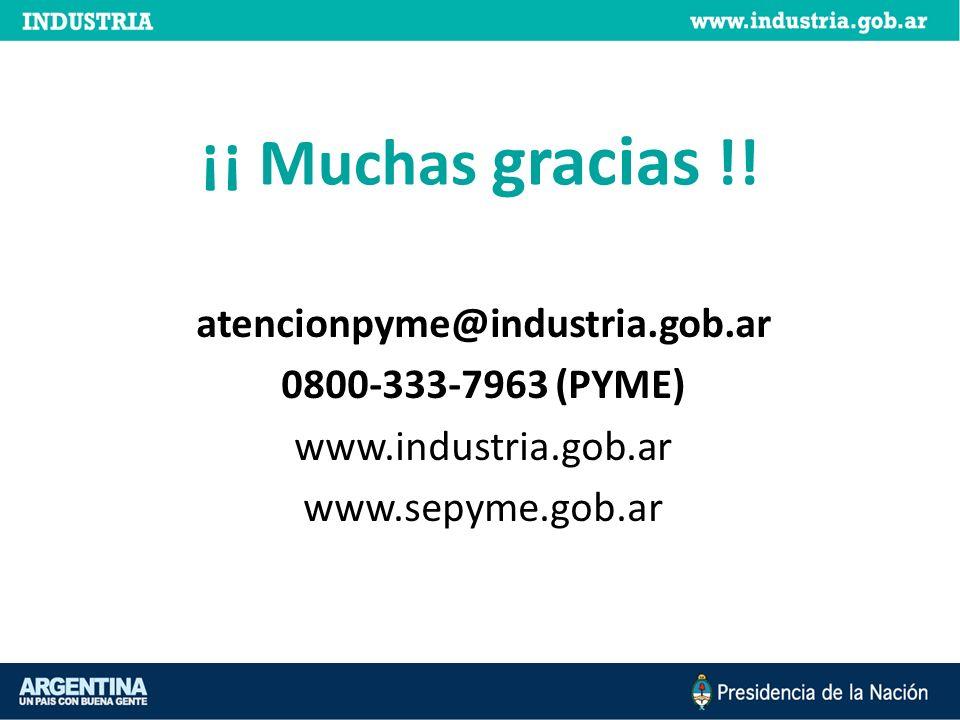 ¡¡ Muchas gracias !! atencionpyme@industria.gob.ar 0800-333-7963 (PYME) www.industria.gob.ar www.sepyme.gob.ar
