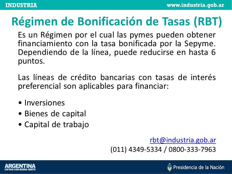 Régimen de Bonificación de Tasas (RBT) Es un Régimen por el cual las pymes pueden obtener financiamiento con la tasa bonificada por la Sepyme. Dependi