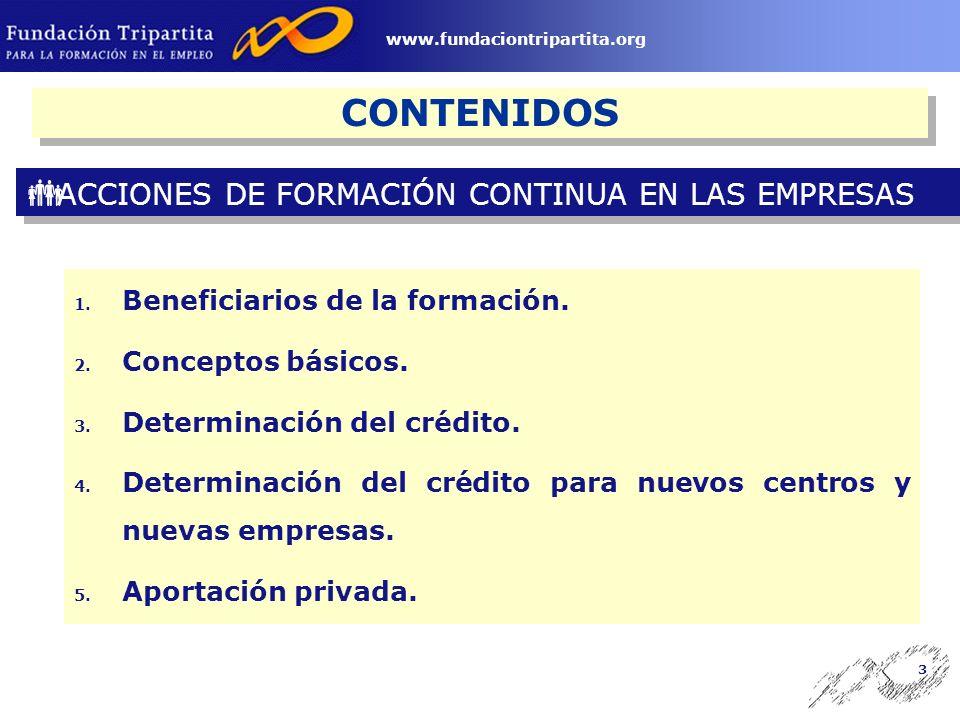 2 www.fundaciontripartita.org CONTENIDOS ACCIONES DE FORMACIÓN CONTINUA EN EMPRESAS PERMISOS INDIVIDUALES DE FORMACIÓN FASES DEL PROCEDIMIENTO DE GESTIÓN DE LAS ACCIONES FORMATIVAS Y DE LOS PIF MÓDULOS Y COSTES DE ACCIONES FORMATIVAS DISTRIBUCIÓN DE LOS FONDOS