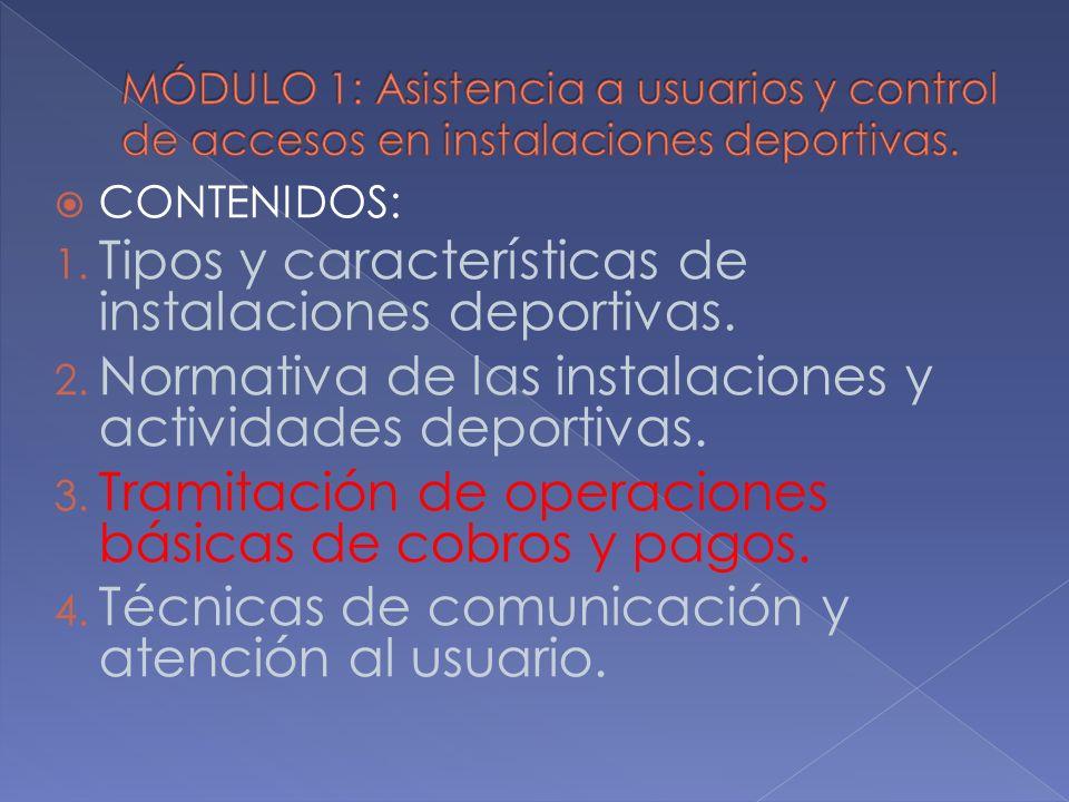 CONTENIDOS: 1. Tipos y características de instalaciones deportivas. 2. Normativa de las instalaciones y actividades deportivas. 3. Tramitación de oper