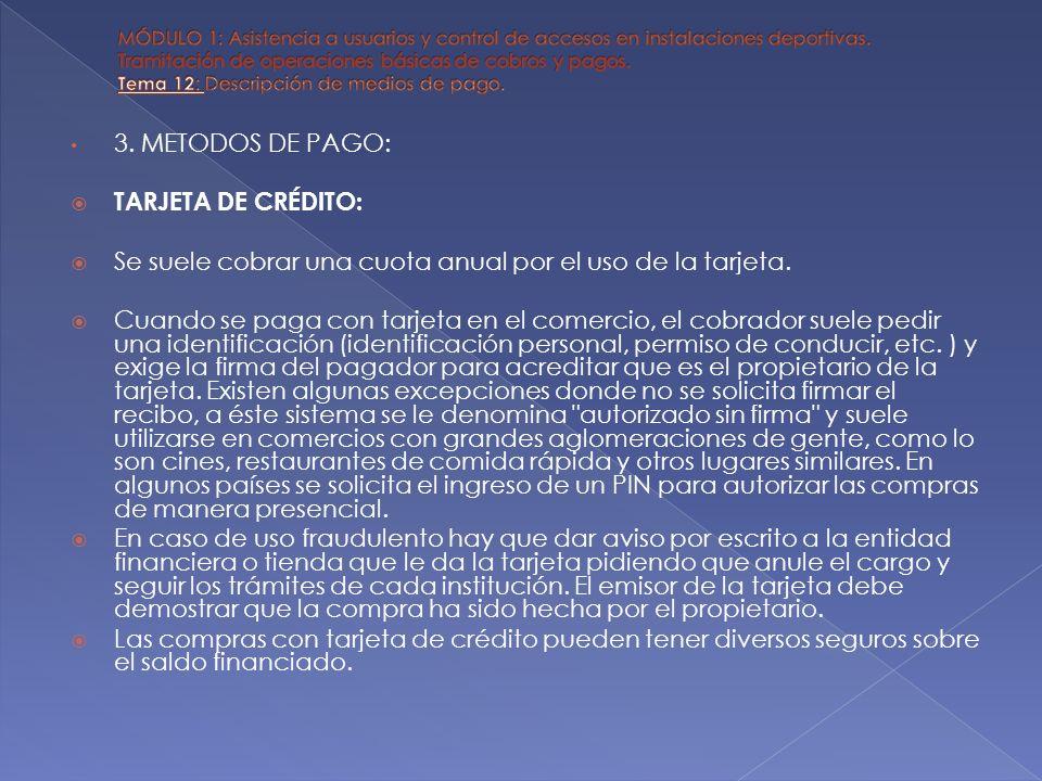 3. METODOS DE PAGO: TARJETA DE CRÉDITO: Se suele cobrar una cuota anual por el uso de la tarjeta. Cuando se paga con tarjeta en el comercio, el cobrad