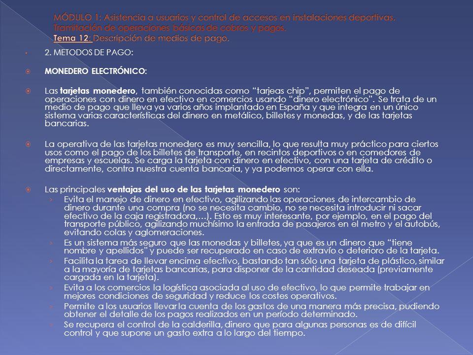 2. METODOS DE PAGO: MONEDERO ELECTRÓNICO: Las tarjetas monedero, también conocidas como tarjeas chip, permiten el pago de operaciones con dinero en ef