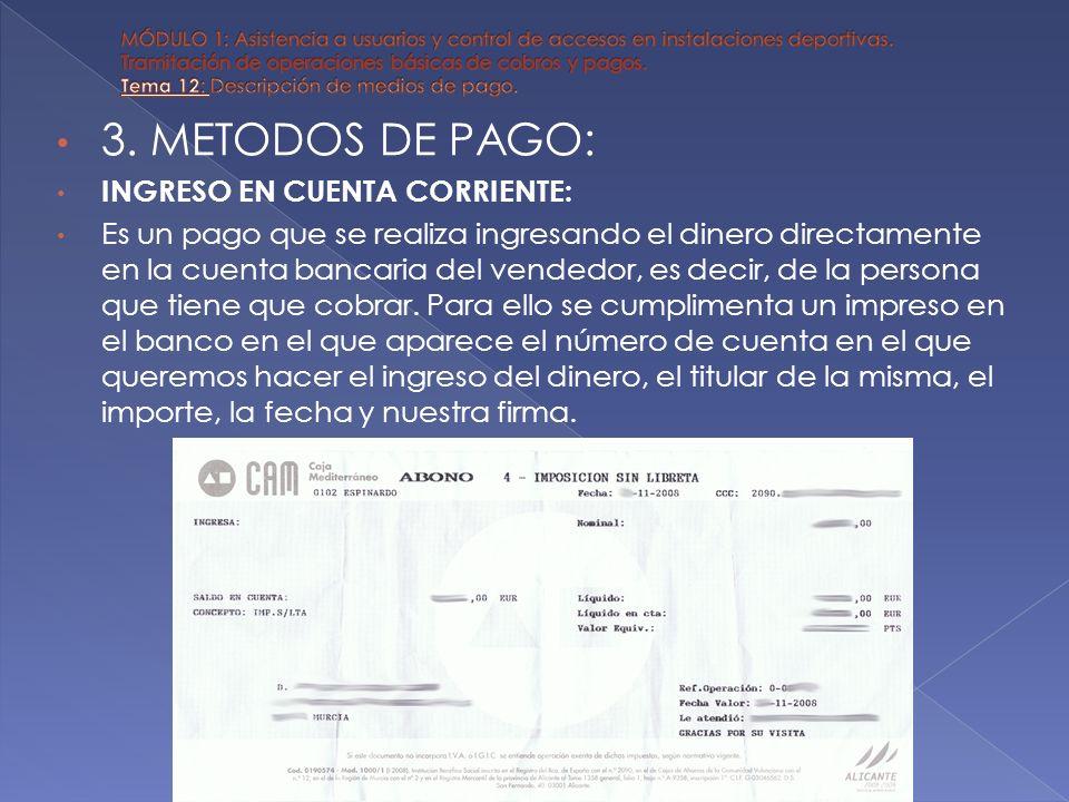 3. METODOS DE PAGO: INGRESO EN CUENTA CORRIENTE: Es un pago que se realiza ingresando el dinero directamente en la cuenta bancaria del vendedor, es de