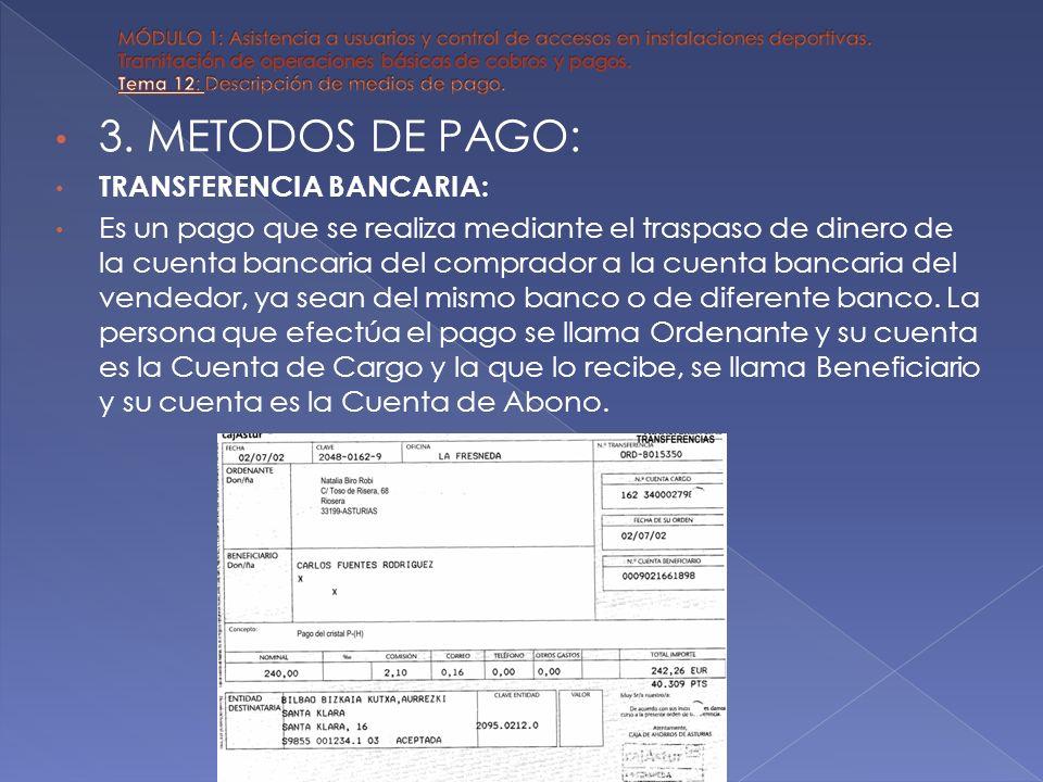 3. METODOS DE PAGO: TRANSFERENCIA BANCARIA: Es un pago que se realiza mediante el traspaso de dinero de la cuenta bancaria del comprador a la cuenta b