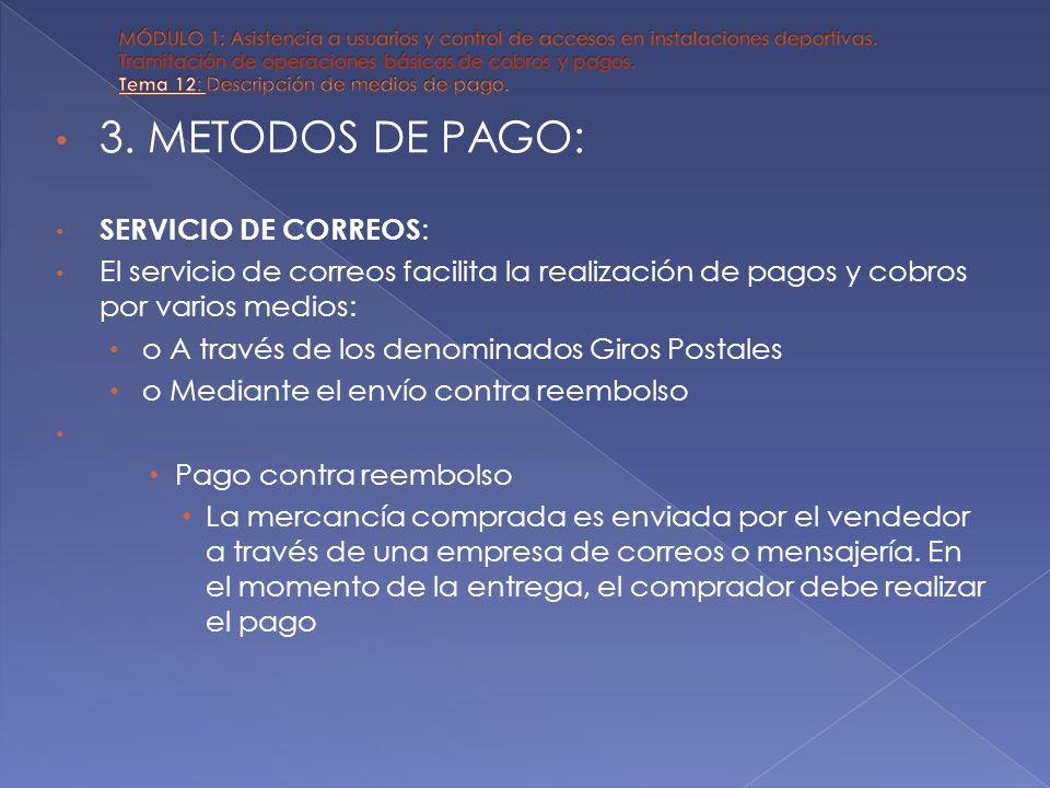 3. METODOS DE PAGO: SERVICIO DE CORREOS : El servicio de correos facilita la realización de pagos y cobros por varios medios: o A través de los denomi