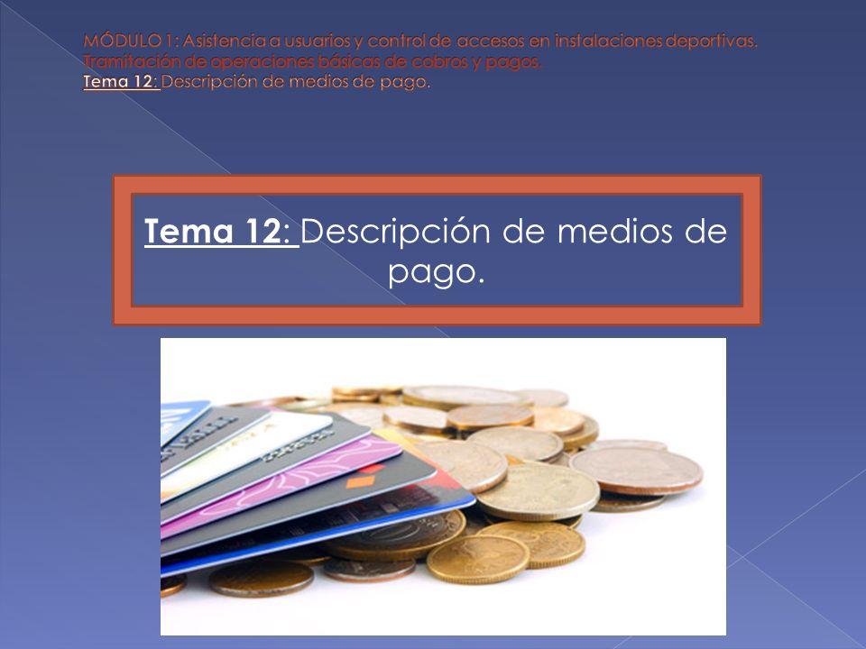 Tema 12 : Descripción de medios de pago.