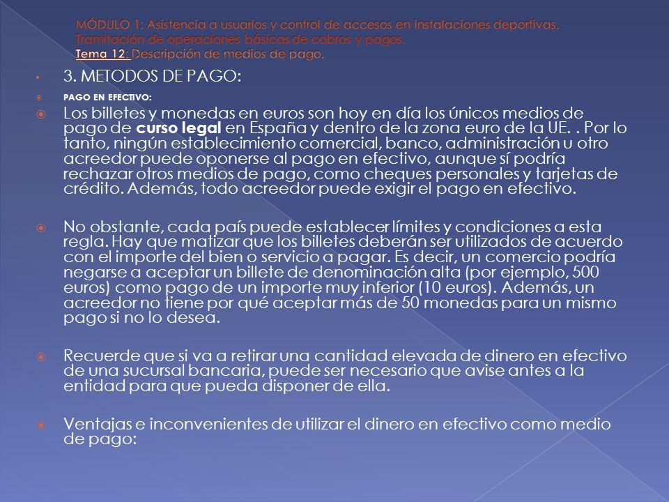 3. METODOS DE PAGO: PAGO EN EFECTIVO: Los billetes y monedas en euros son hoy en día los únicos medios de pago de curso legal en España y dentro de la