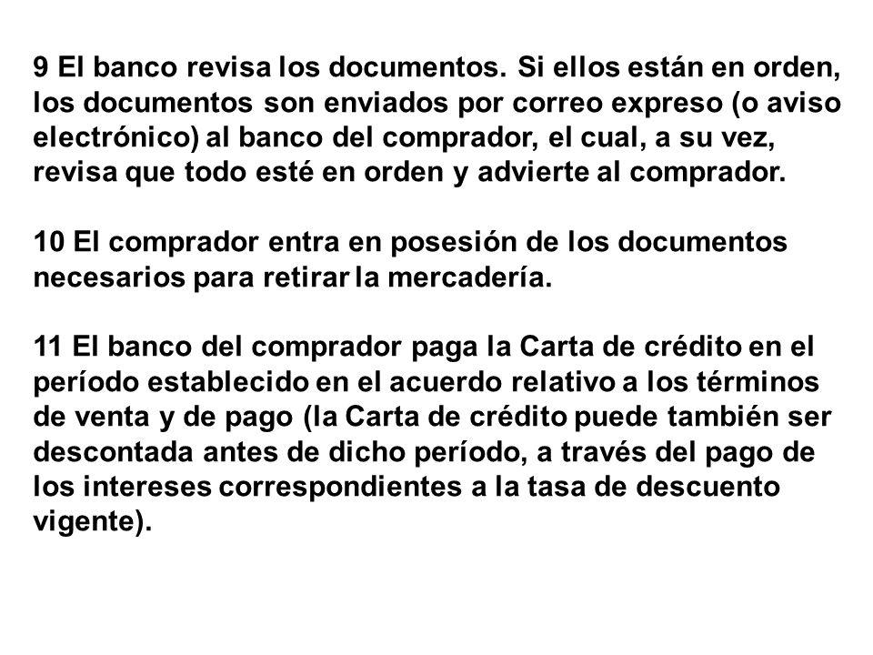 9 El banco revisa los documentos. Si ellos están en orden, los documentos son enviados por correo expreso (o aviso electrónico) al banco del comprador