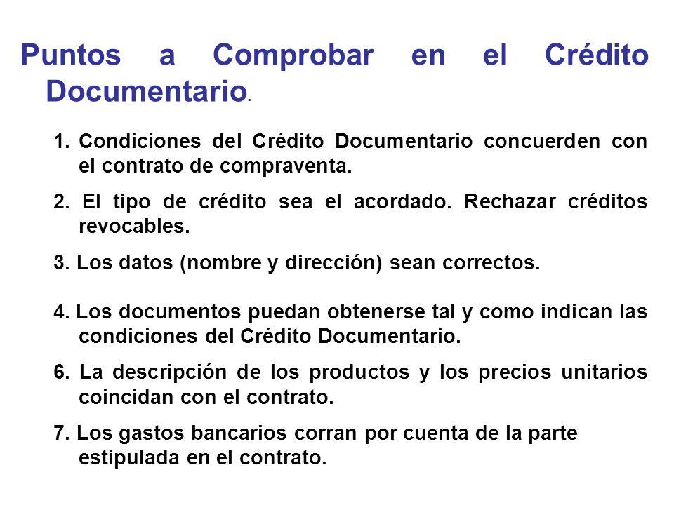 Puntos a Comprobar en el Crédito Documentario. 1.Condiciones del Crédito Documentario concuerden con el contrato de compraventa. 2. El tipo de crédito