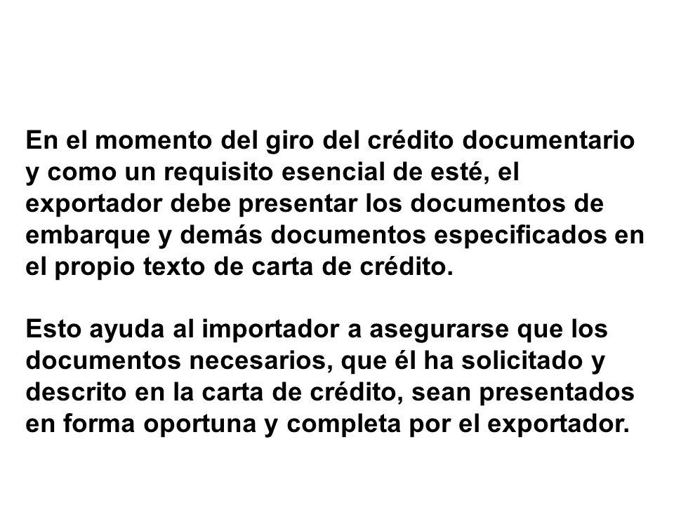 En el momento del giro del crédito documentario y como un requisito esencial de esté, el exportador debe presentar los documentos de embarque y demás