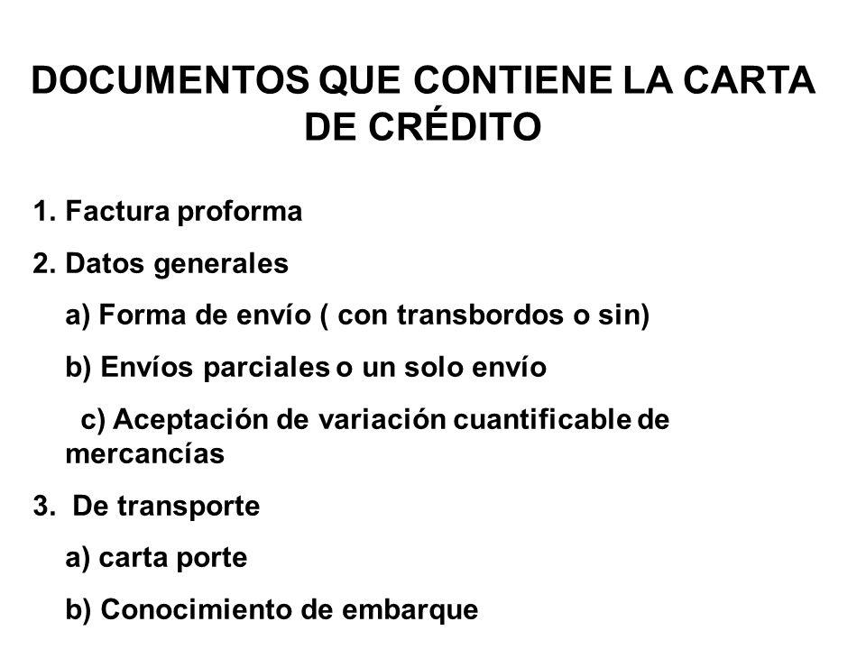 DOCUMENTOS QUE CONTIENE LA CARTA DE CRÉDITO 1.Factura proforma 2.Datos generales a) Forma de envío ( con transbordos o sin) b) Envíos parciales o un s