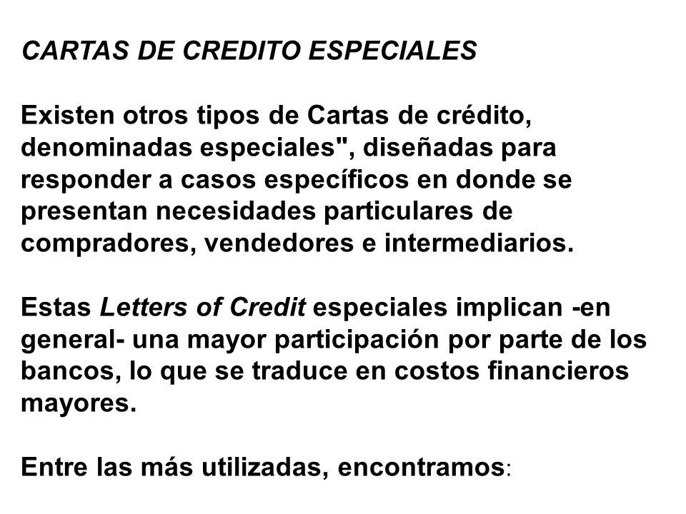 CARTAS DE CREDITO ESPECIALES Existen otros tipos de Cartas de crédito, denominadas especiales