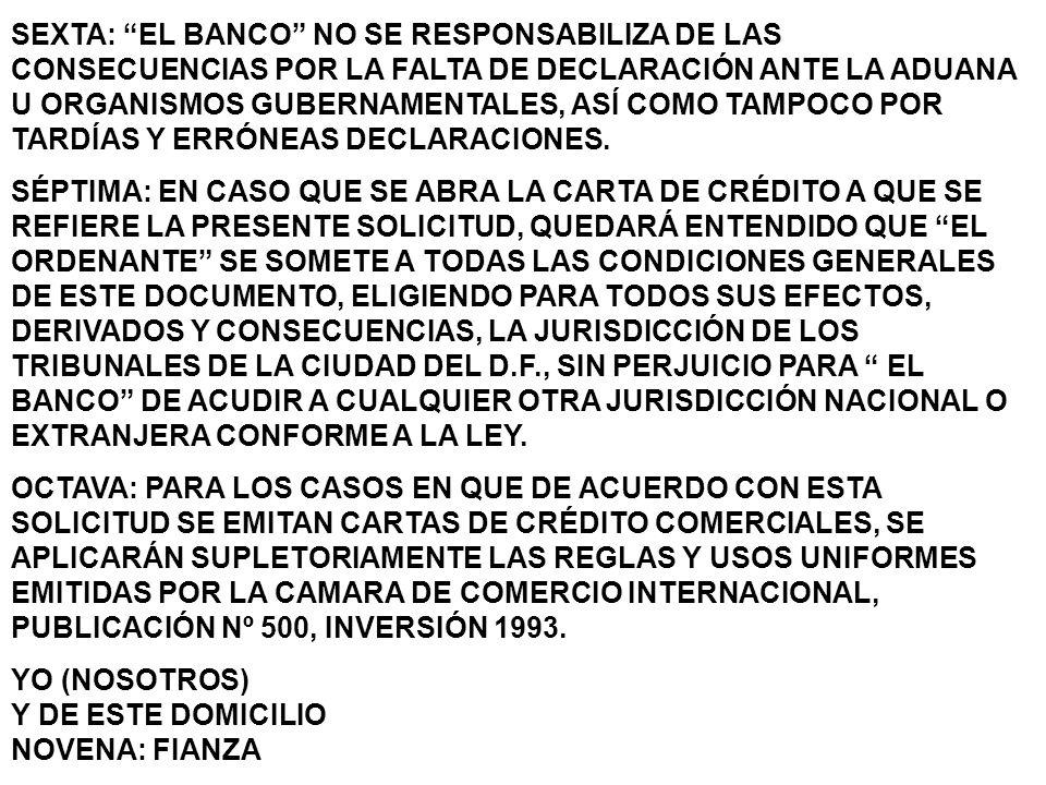 SEXTA: EL BANCO NO SE RESPONSABILIZA DE LAS CONSECUENCIAS POR LA FALTA DE DECLARACIÓN ANTE LA ADUANA U ORGANISMOS GUBERNAMENTALES, ASÍ COMO TAMPOCO PO