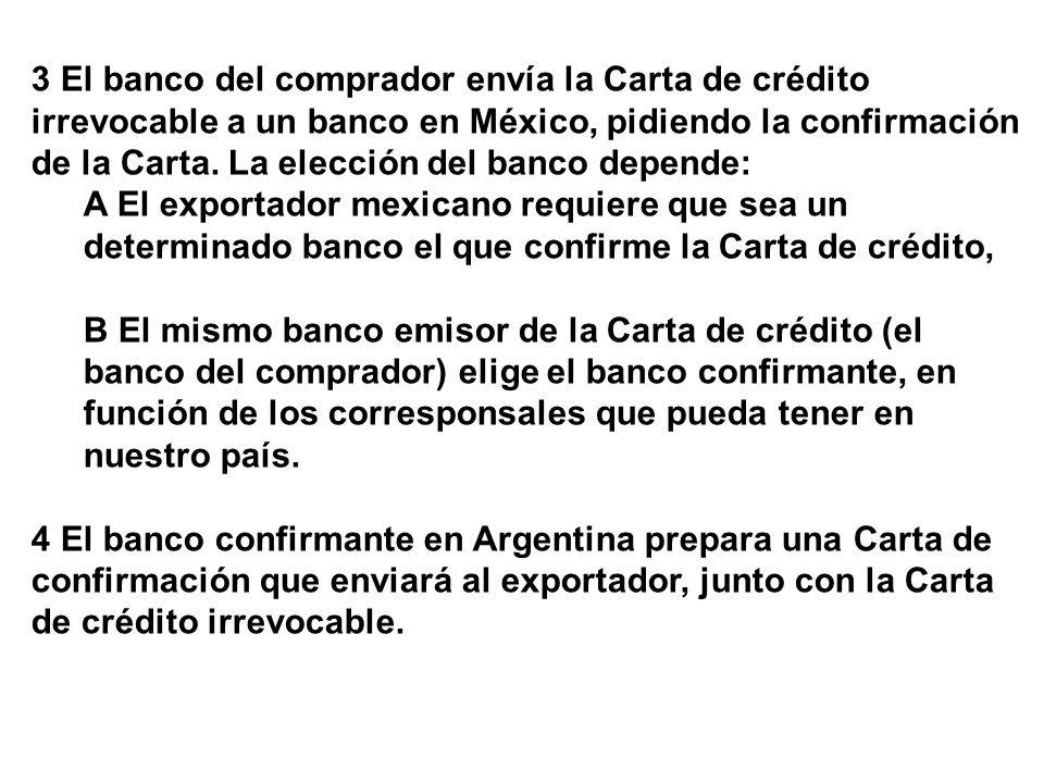 3 El banco del comprador envía la Carta de crédito irrevocable a un banco en México, pidiendo la confirmación de la Carta. La elección del banco depen