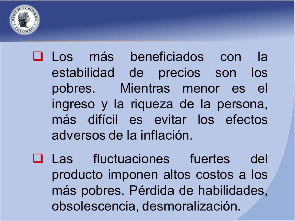 Los más beneficiados con la estabilidad de precios son los pobres. Mientras menor es el ingreso y la riqueza de la persona, más difícil es evitar los