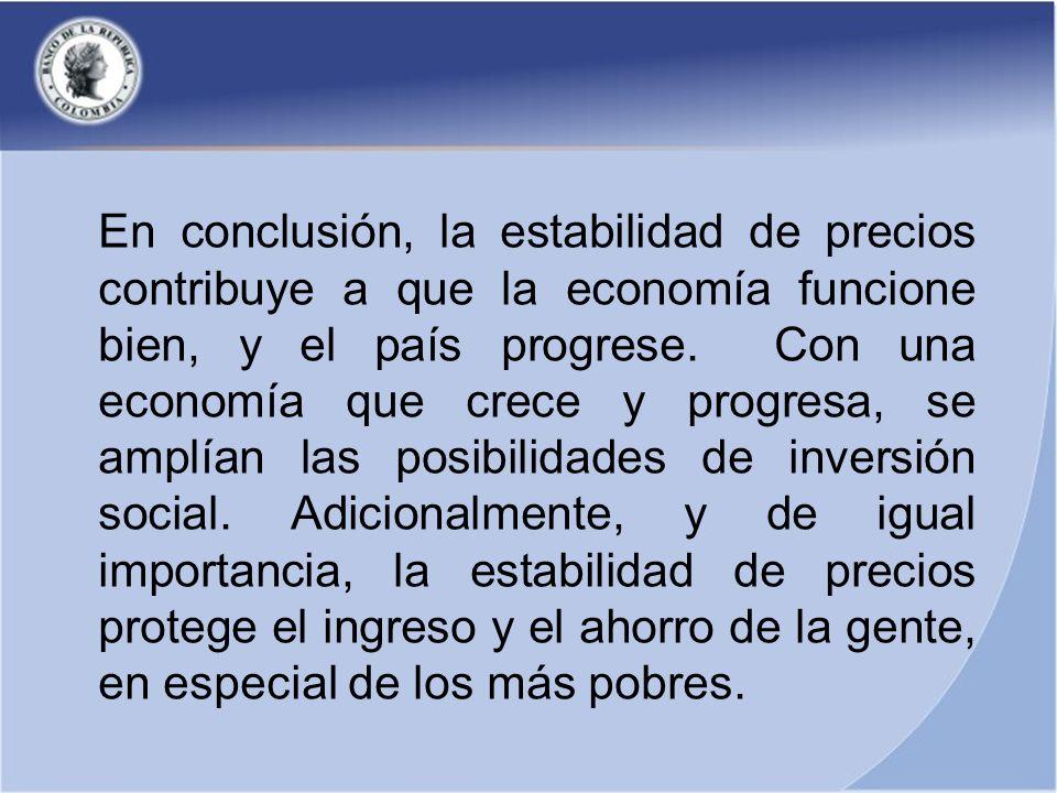 En conclusión, la estabilidad de precios contribuye a que la economía funcione bien, y el país progrese. Con una economía que crece y progresa, se amp
