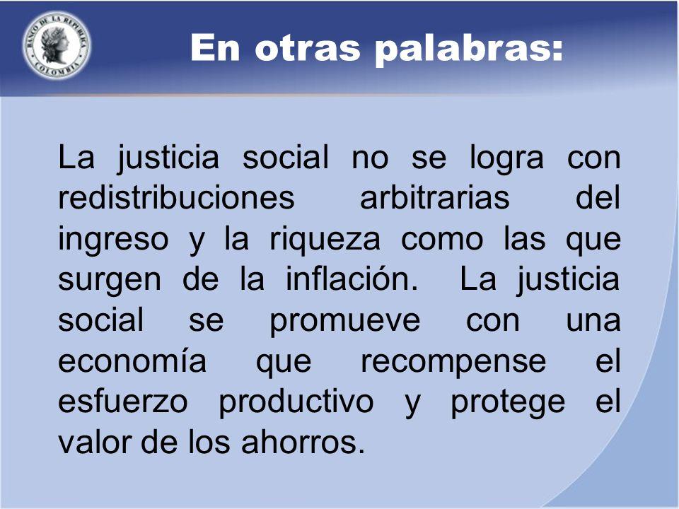 En otras palabras: La justicia social no se logra con redistribuciones arbitrarias del ingreso y la riqueza como las que surgen de la inflación. La ju
