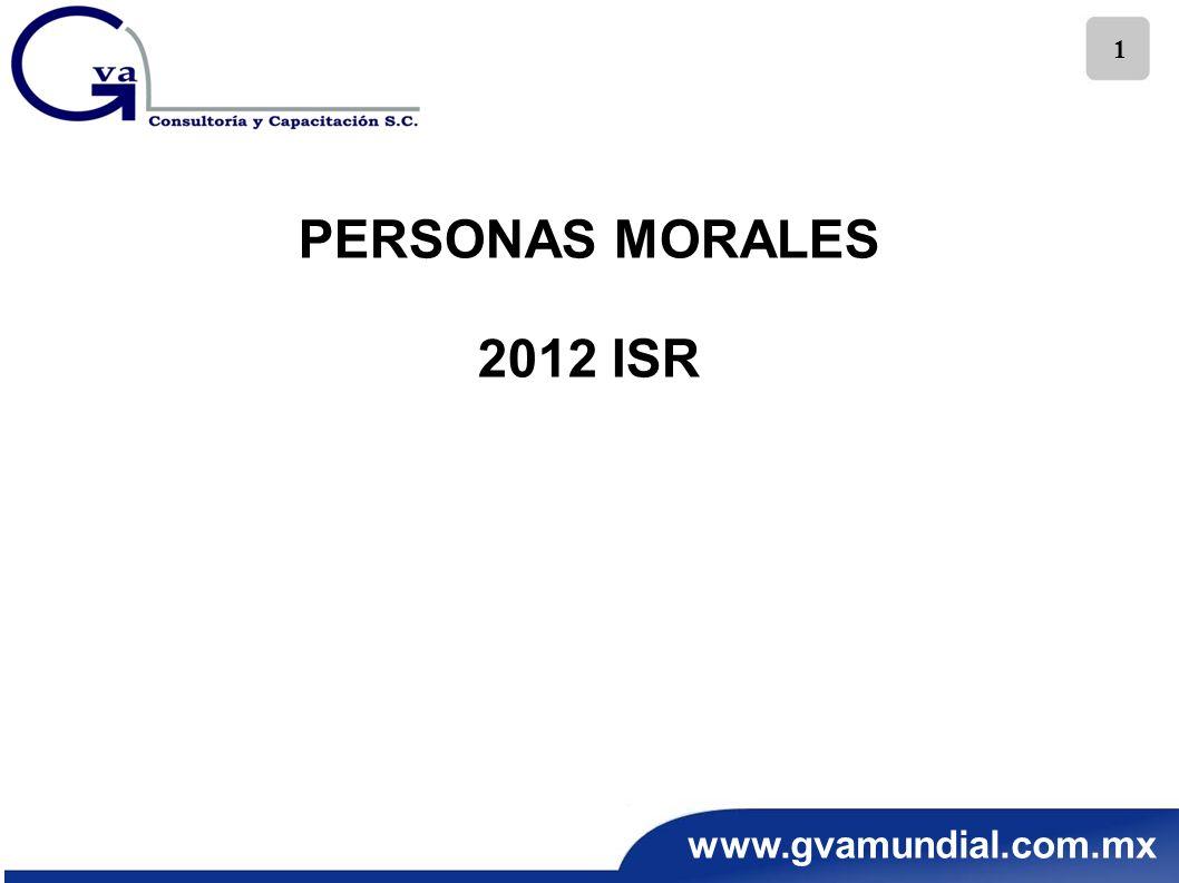 www.gvamundial.com.mx 1 PERSONAS MORALES 2012 ISR