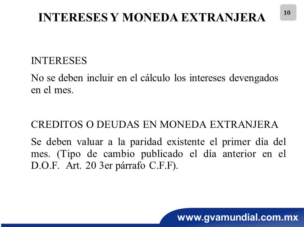 www.gvamundial.com.mx 10 INTERESES Y MONEDA EXTRANJERA INTERESES No se deben incluir en el cálculo los intereses devengados en el mes. CREDITOS O DEUD
