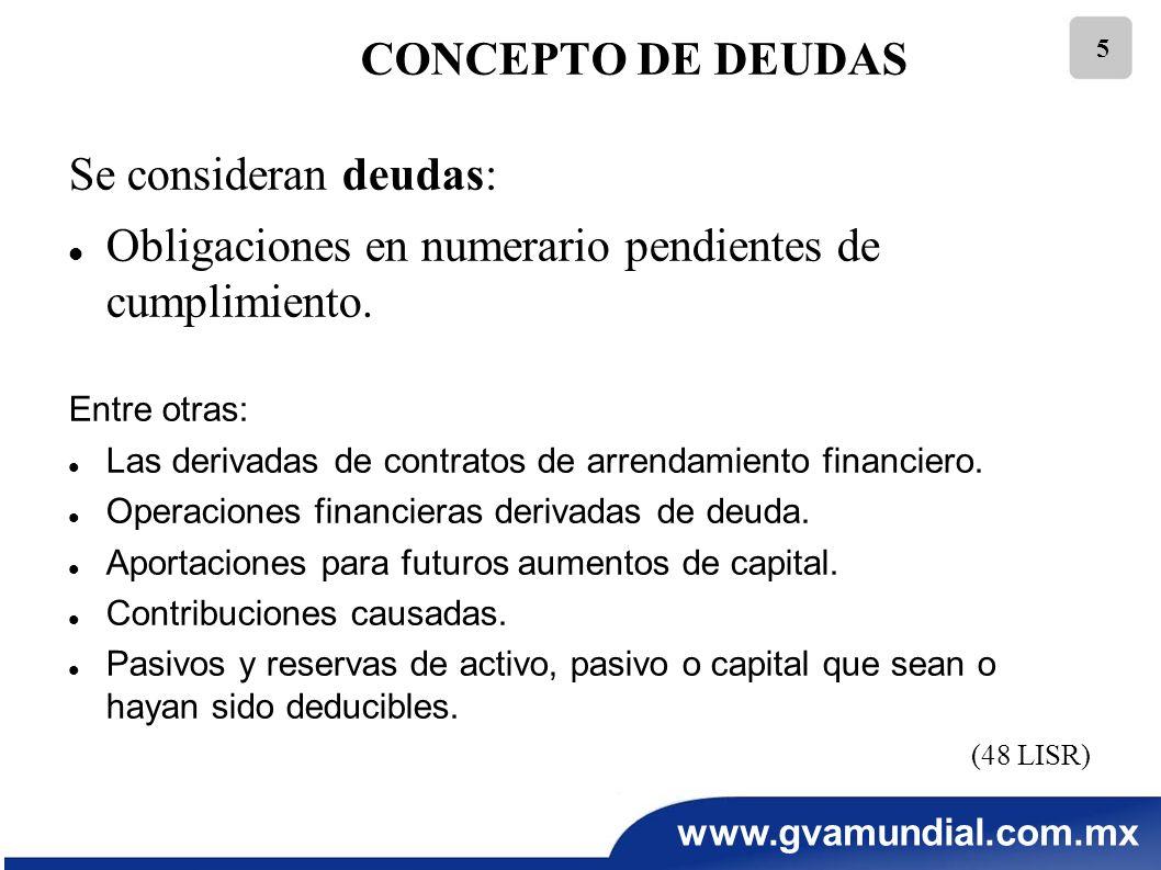 www.gvamundial.com.mx 5 CONCEPTO DE DEUDAS Se consideran deudas: Obligaciones en numerario pendientes de cumplimiento. Entre otras: Las derivadas de c