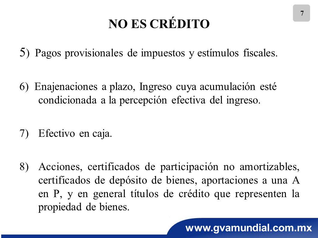 www.gvamundial.com.mx 7 5 ) Pagos provisionales de impuestos y estímulos fiscales. 6) Enajenaciones a plazo, Ingreso cuya acumulación esté condicionad