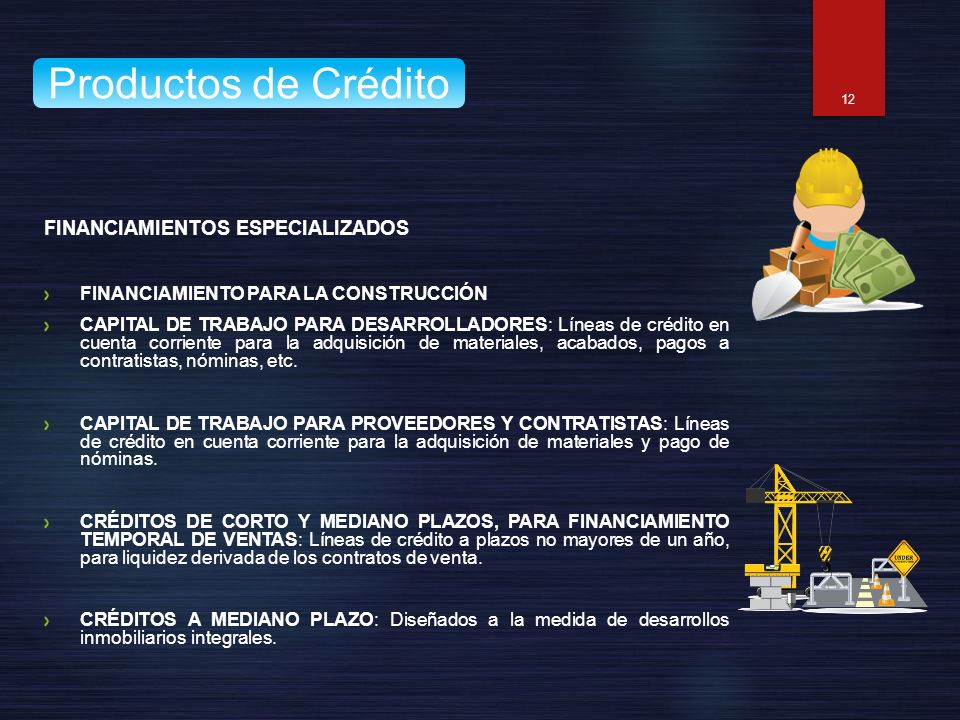 FINANCIAMIENTOS ESPECIALIZADOS FINANCIAMIENTO PARA LA CONSTRUCCIÓN CAPITAL DE TRABAJO PARA DESARROLLADORES: Líneas de crédito en cuenta corriente para