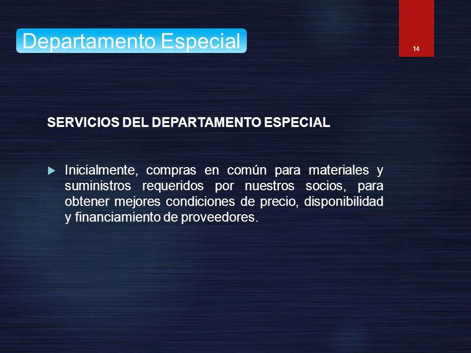 SERVICIOS DEL DEPARTAMENTO ESPECIAL Inicialmente, compras en común para materiales y suministros requeridos por nuestros socios, para obtener mejores