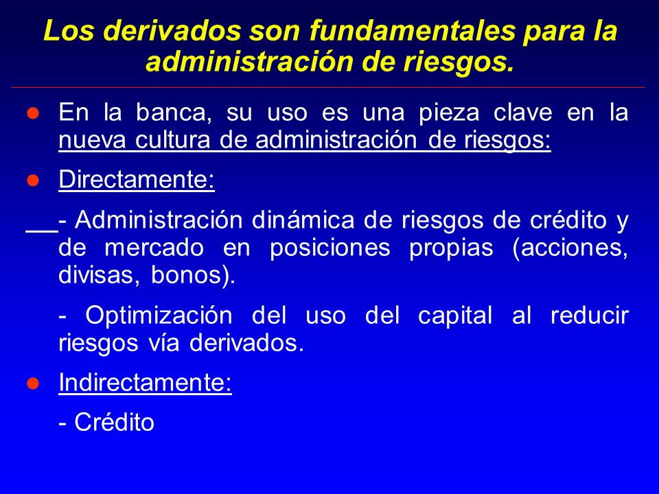 Los derivados son fundamentales para la administración de riesgos.