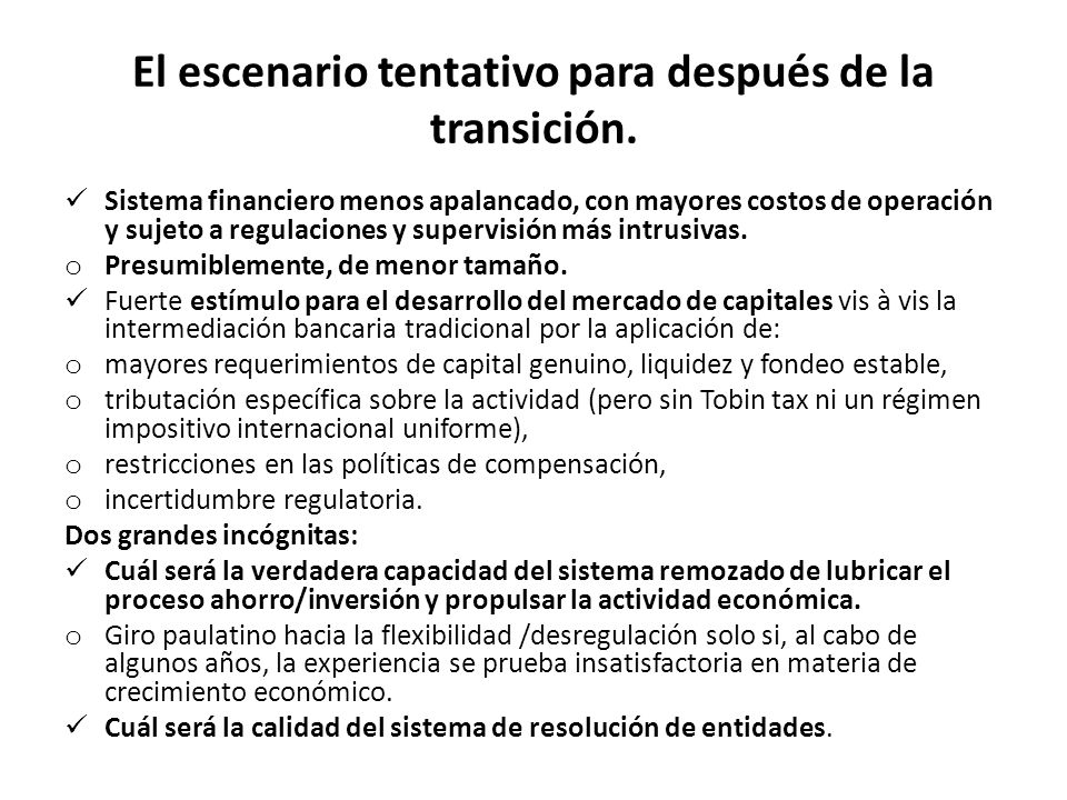 El escenario tentativo para después de la transición. Sistema financiero menos apalancado, con mayores costos de operación y sujeto a regulaciones y s