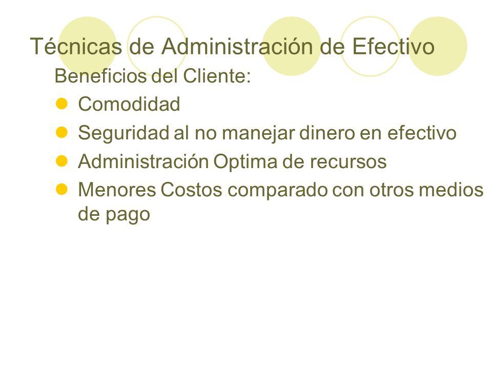 Técnicas de Administración de Efectivo Beneficios del Cliente: Comodidad Seguridad al no manejar dinero en efectivo Administración Optima de recursos