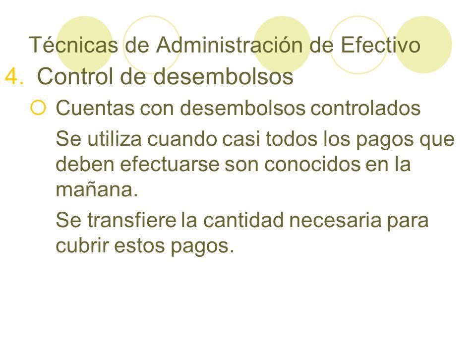 Técnicas de Administración de Efectivo 4.Control de desembolsos Cuentas con desembolsos controlados Se utiliza cuando casi todos los pagos que deben e