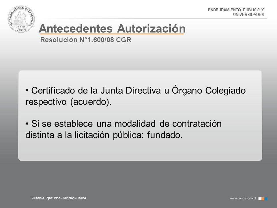 ENDEUDAMIENTO PÚBLICO Y UNIVERSIDADES Antecedentes Autorización Graciela Lepe Uribe – División Jurídica Resolución N°1.600/08 CGR Certificado de la Ju