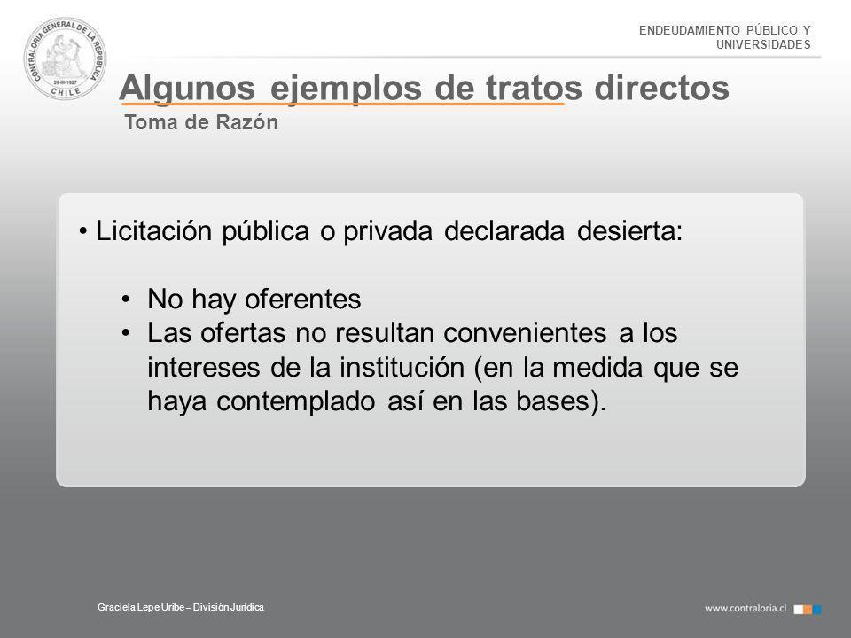 ENDEUDAMIENTO PÚBLICO Y UNIVERSIDADES Algunos ejemplos de tratos directos Graciela Lepe Uribe – División Jurídica Toma de Razón Licitación pública o p
