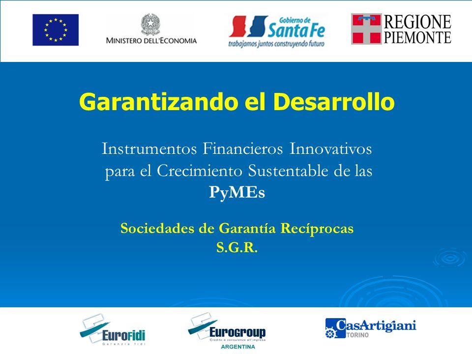 Garantizando el Desarrollo Instrumentos Financieros Innovativos para el Crecimiento Sustentable de las PyMEs Sociedades de Garantía Recíprocas S.G.R.