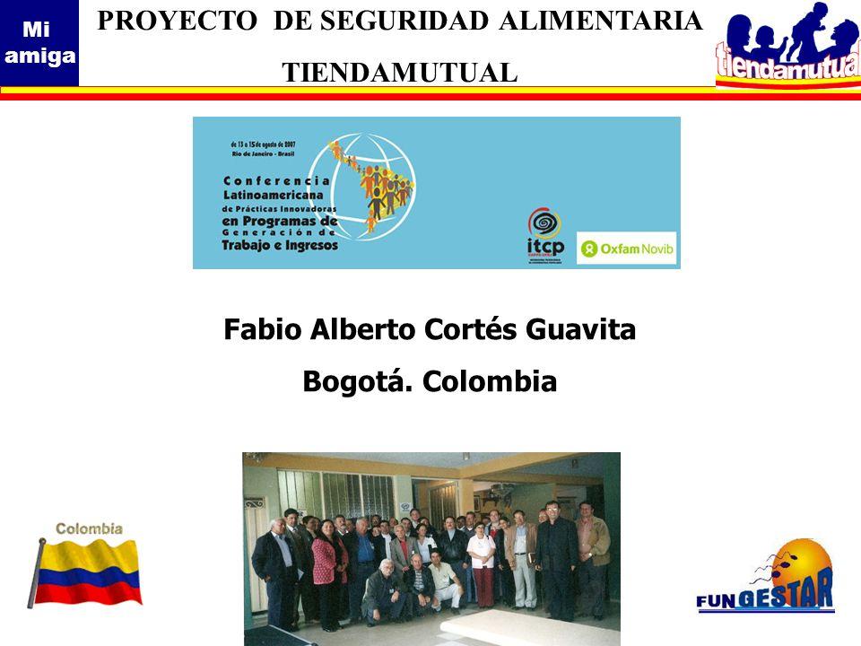 Mi amiga Fabio Alberto Cortés Guavita Bogotá. Colombia PROYECTO DE SEGURIDAD ALIMENTARIA TIENDAMUTUAL