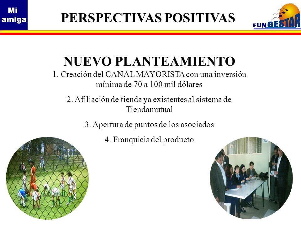 Mi amiga NUEVO PLANTEAMIENTO 1. Creación del CANAL MAYORISTA con una inversión mínima de 70 a 100 mil dólares 2. Afiliación de tienda ya existentes al