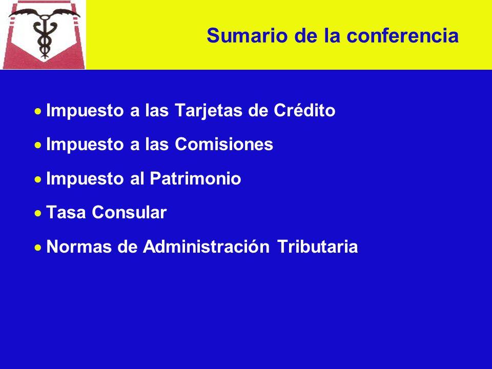 Impuesto a las Tarjetas de Crédito Impuesto a las Comisiones Impuesto al Patrimonio Tasa Consular Normas de Administración Tributaria Sumario de la conferencia