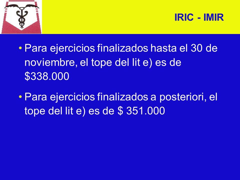 IRIC - IMIR IngresosImporte IMIR Hasta 3 veces el lit e)$ 1.150 De 3 a 6 veces el lit e)$ 1.260 De 6 a 12 veces el lit e)$ 1.700 De 12 a 24 veces el lit e)$ 2.300 Mas de 24 veces el lit e)$ 2.900
