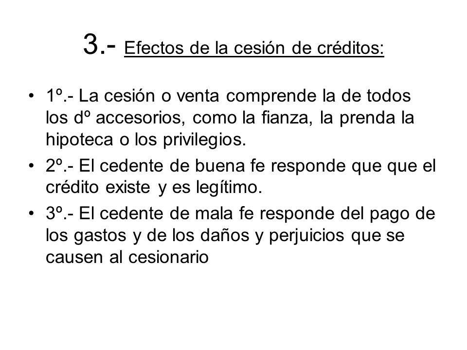 3.- Efectos de la cesión de créditos: 1º.- La cesión o venta comprende la de todos los dº accesorios, como la fianza, la prenda la hipoteca o los priv