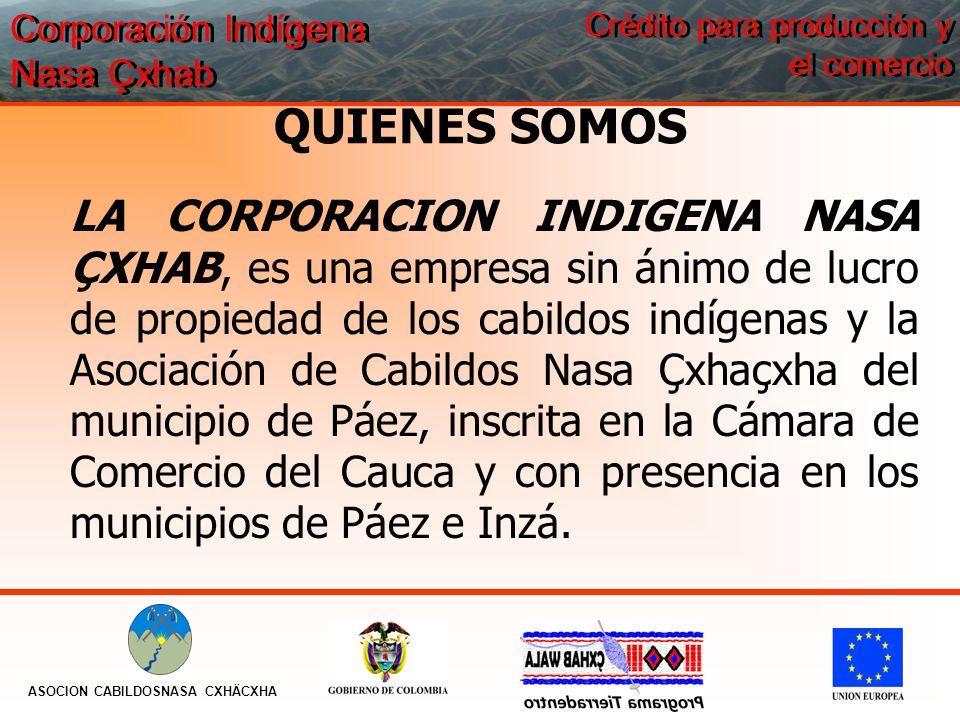 QUIENES SOMOS LA CORPORACION INDIGENA NASA ÇXHAB, es una empresa sin ánimo de lucro de propiedad de los cabildos indígenas y la Asociación de Cabildos