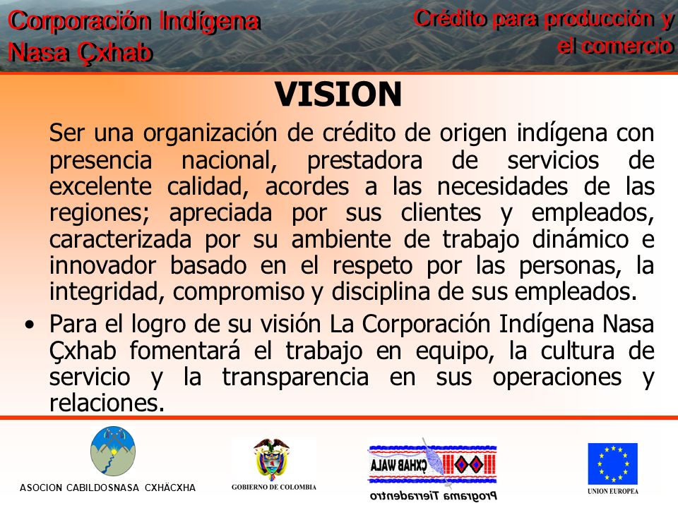 VISION Ser una organización de crédito de origen indígena con presencia nacional, prestadora de servicios de excelente calidad, acordes a las necesida