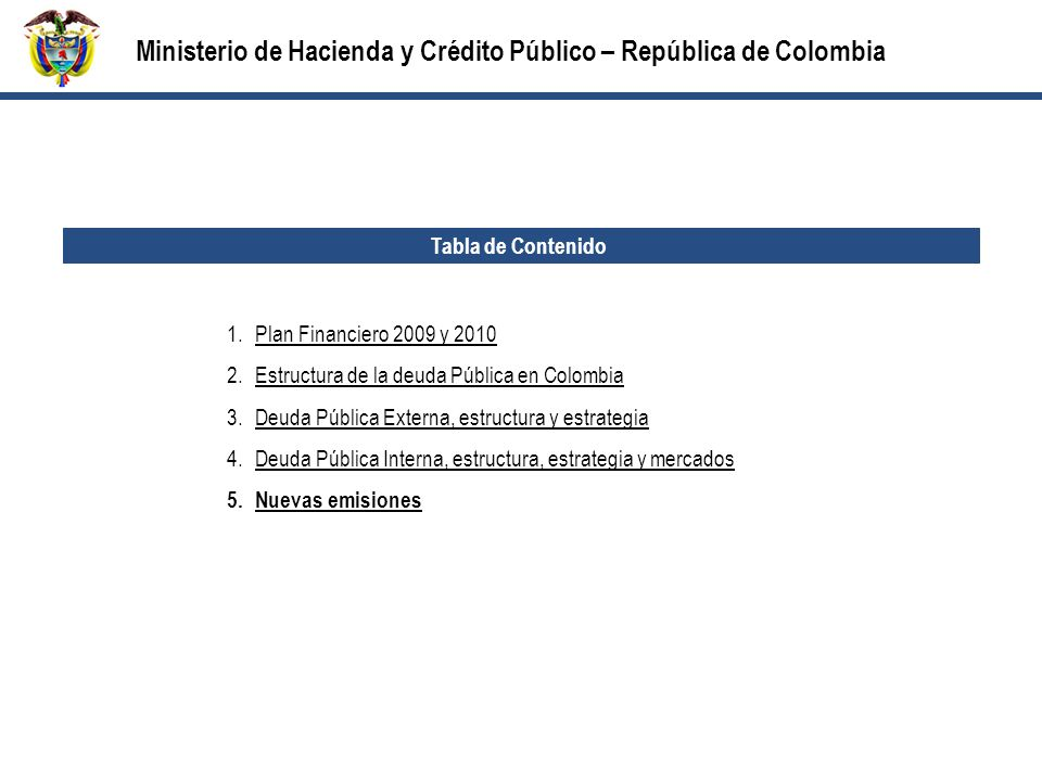 Tabla de Contenido 1.Plan Financiero 2009 y 2010Plan Financiero 2009 y 2010 2.Estructura de la deuda Pública en ColombiaEstructura de la deuda Pública