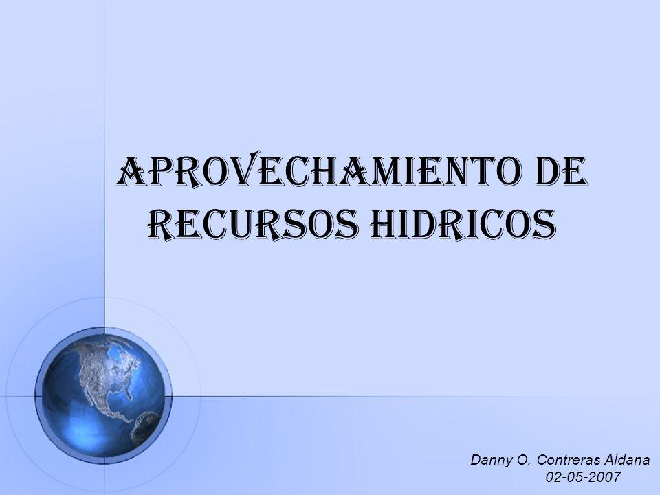APROVECHAMIENTO DE RECURSOS HIDRICOS Danny O. Contreras Aldana 02-05-2007