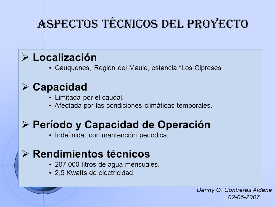 Aspectos técnicos del proyecto Localización Cauquenes, Región del Maule, estancia Los Cipreses. Capacidad Limitada por el caudal. Afectada por las con
