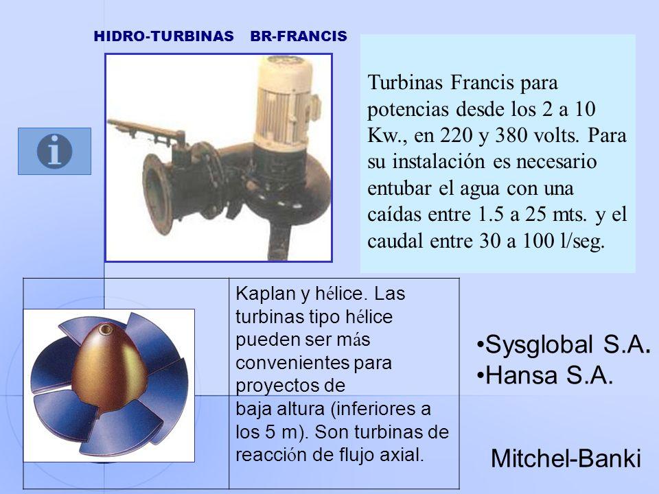 Kaplan y h é lice. Las turbinas tipo h é lice pueden ser m á s convenientes para proyectos de baja altura (inferiores a los 5 m). Son turbinas de reac