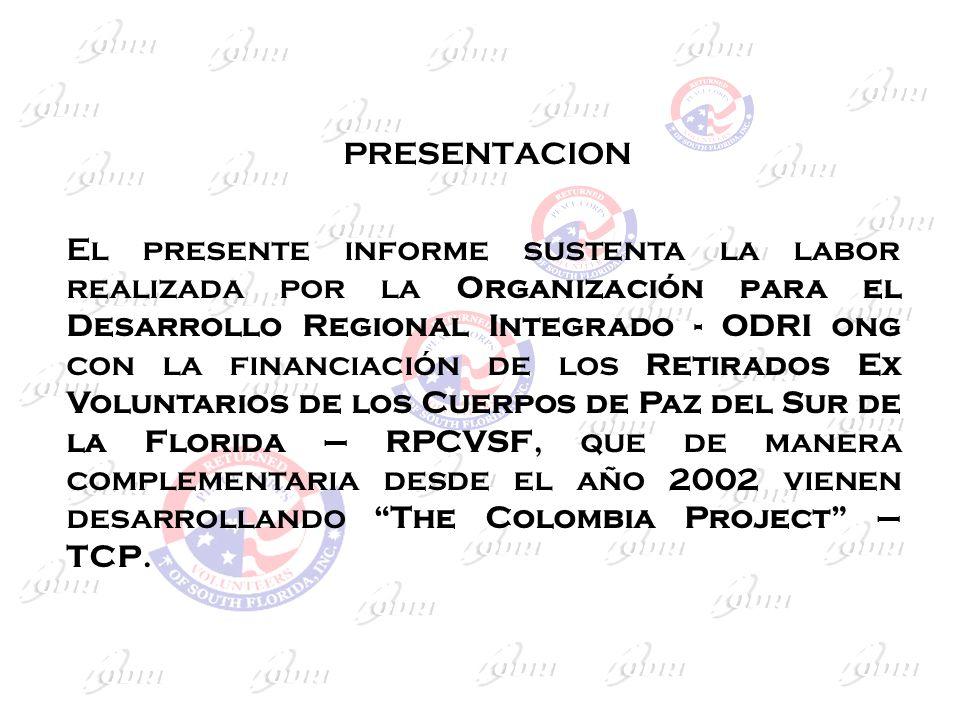 PRESENTACION El presente informe sustenta la labor realizada por la Organización para el Desarrollo Regional Integrado - ODRI ong con la financiación