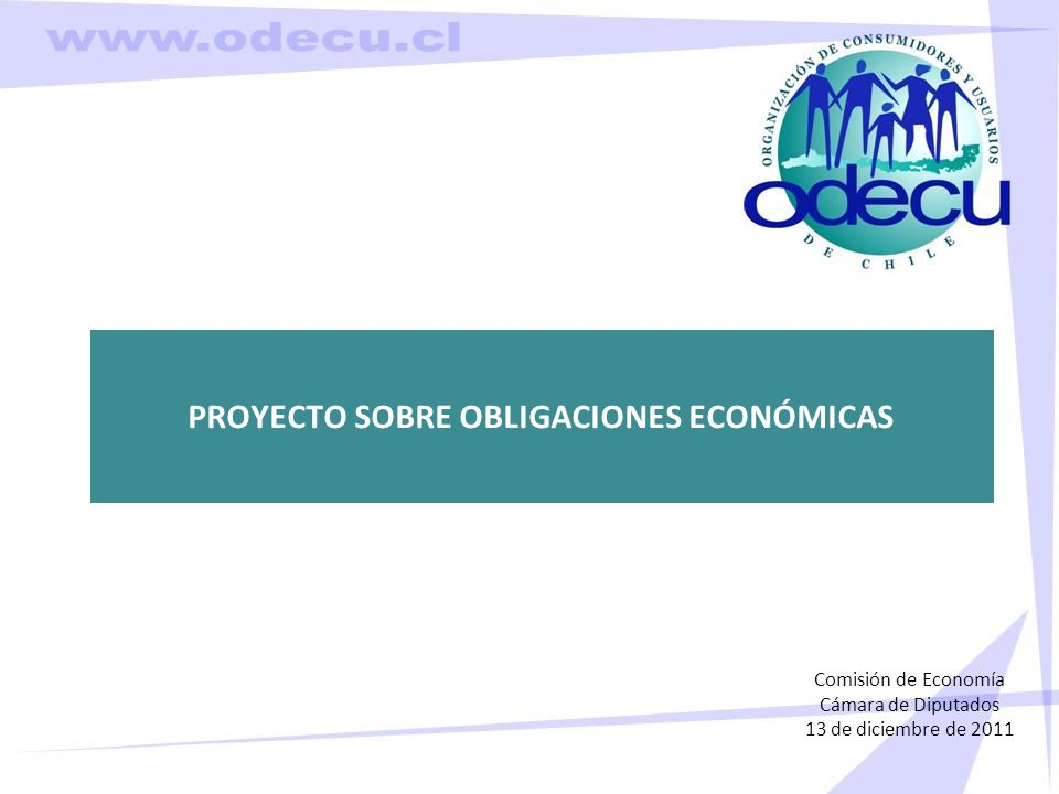 PROYECTO SOBRE OBLIGACIONES ECONÓMICAS Comisión de Economía Cámara de Diputados 13 de diciembre de 2011