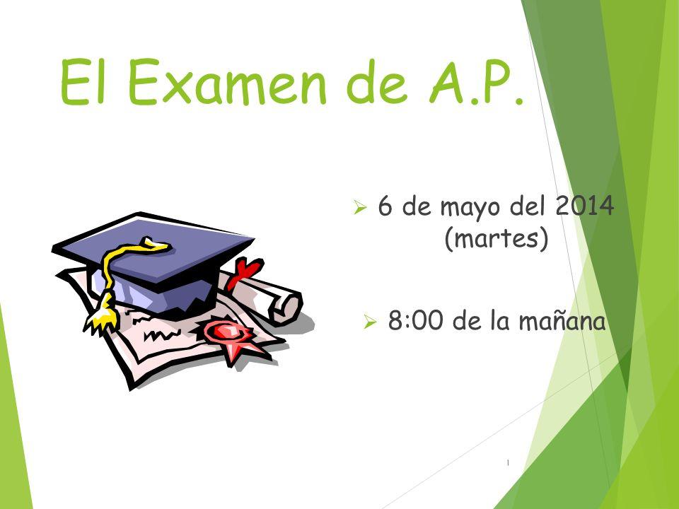 El Examen de A.P. 6 de mayo del 2014 (martes) 8:00 de la mañana 1
