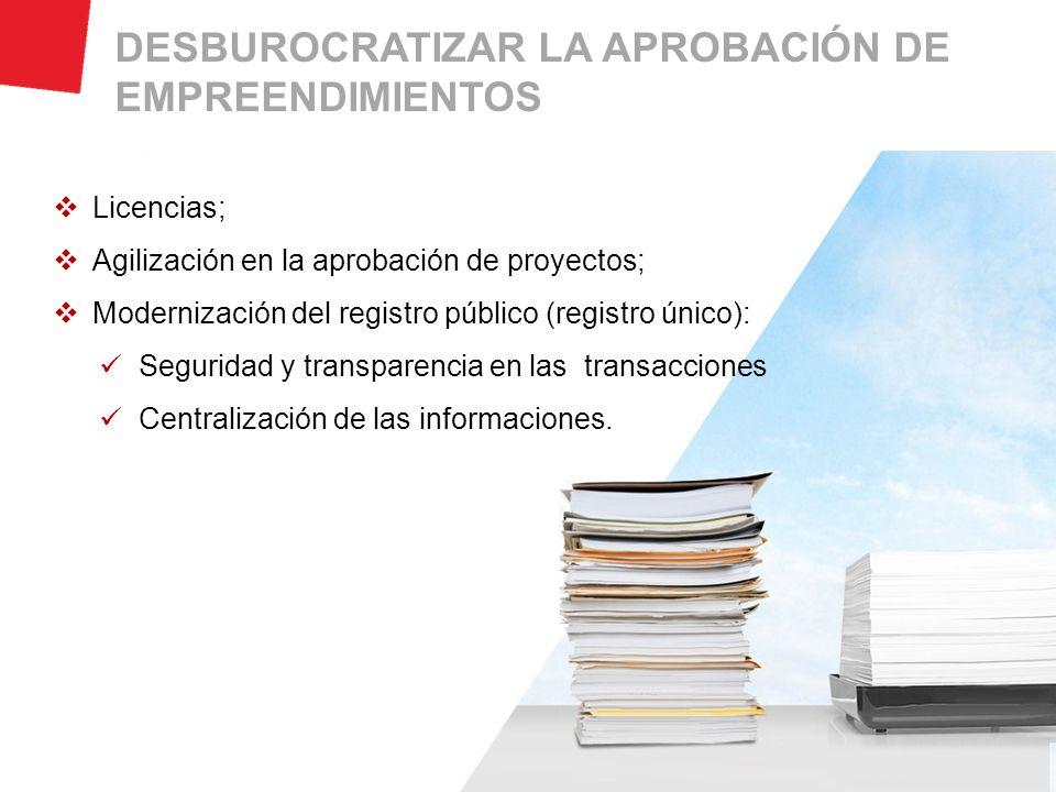 Licencias; Agilización en la aprobación de proyectos; Modernización del registro público (registro único): Seguridad y transparencia en las transacciones Centralización de las informaciones.