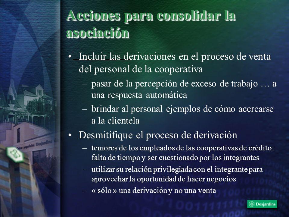 Acciones para consolidar la asociación Incluir las derivaciones en el proceso de venta del personal de la cooperativa –pasar de la percepción de exces